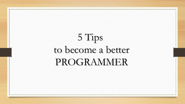 5-tips-to-become-a-better-programmer-1-638